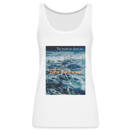 Tief taucht die Seele ein in das Meer der Träume  - Frauen Premium Tank Top