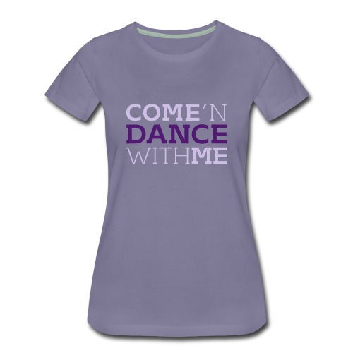 Come and Dance with Me - Frauen Premium T-Shirt