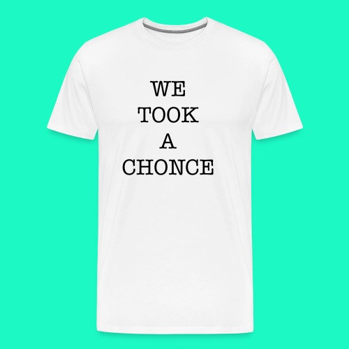 WE TOOK A CHONCE T-Shirt Herren weiß - Männer Premium T-Shirt