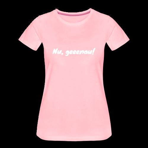 Nu geeenau - Frauen Premium T-Shirt