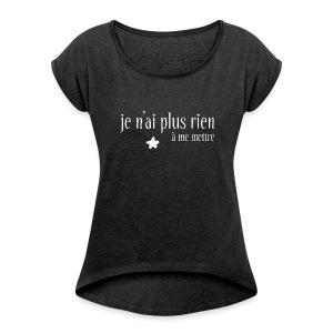 T-shirt Femme à manches retroussées - je n'ai plus rien... - T-shirt à manches retroussées Femme