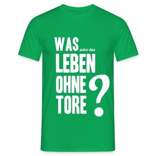 Was wäre das Leben ohne Tore? - Männer T-Shirt
