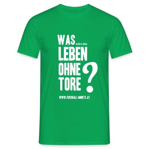 Was wäre das Leben ohne Tore? IM NETZ Edition - Männer T-Shirt