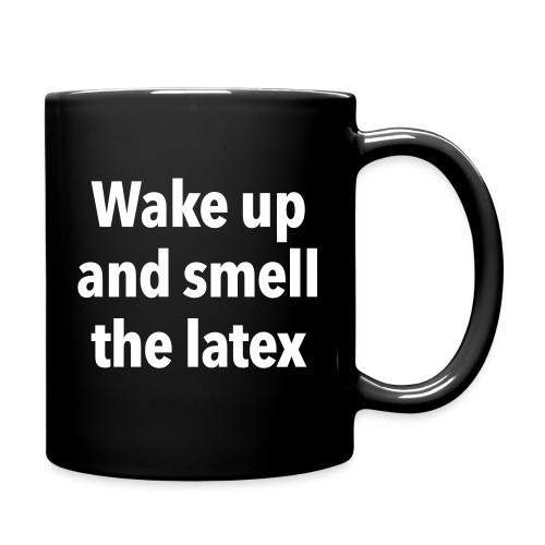 Wake up and smell the latex - Full Colour Mug