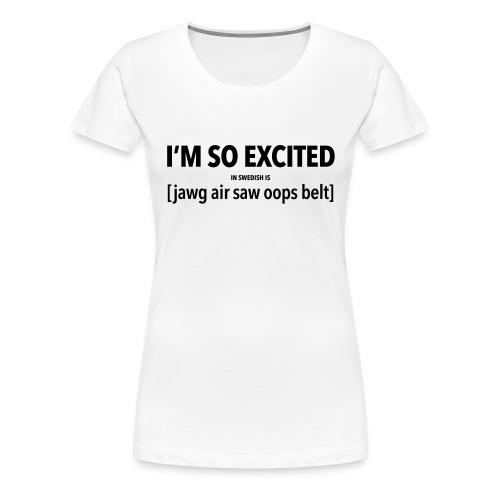 I'm so excited, in swedish - Women's Premium T-Shirt