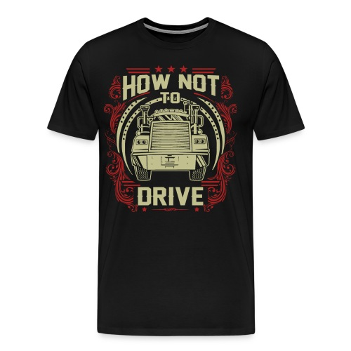 How Not To Drive T-Shirt (Male, Black) - Men's Premium T-Shirt