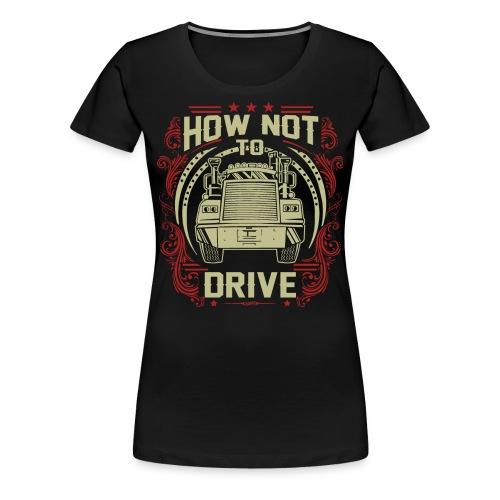 How Not To Drive T-Shirt (Female, Black) - Women's Premium T-Shirt