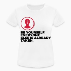 Be yourself. Everyone else is already taken! T-Shirts