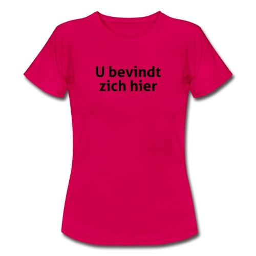 U bevindt zich hier vrouwen t-shirt - Vrouwen T-shirt