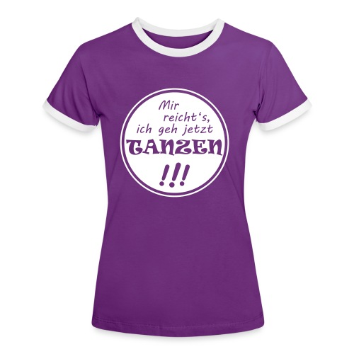 T-Shirt Mir reicht's, ich geh jetzt TANZEN - Frauen Kontrast-T-Shirt