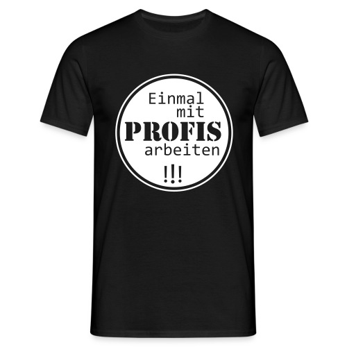 T-Shirt Einmal mit Profis arbeiten - Männer T-Shirt