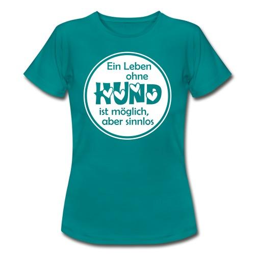 T-Shirt Ein Leben ohne HUND ist möglich aber sinnlos - Frauen T-Shirt