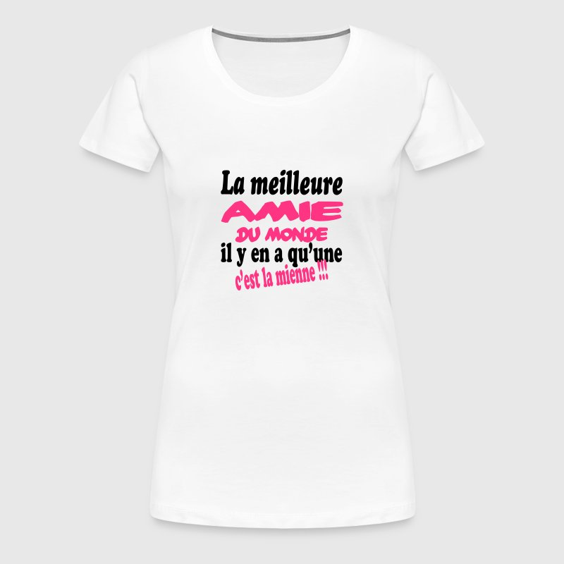 tee shirt la meilleure amie du monde c 39 est la mienne spreadshirt. Black Bedroom Furniture Sets. Home Design Ideas