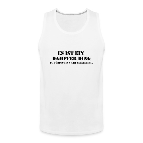 Männer Premium Tank Top - vaping,vape shirt,vape,elektrische Zigarette,e-Zigarette,dampfer t-shirt,dampfer,dampfen