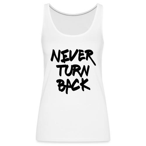 Damen Premium Top Never Turn Back - Frauen Premium Tank Top