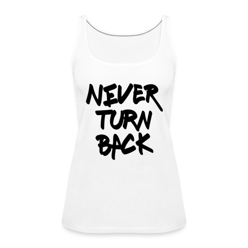 Damen Premium Top Never Turn Back - Frauen Premium Tank Top