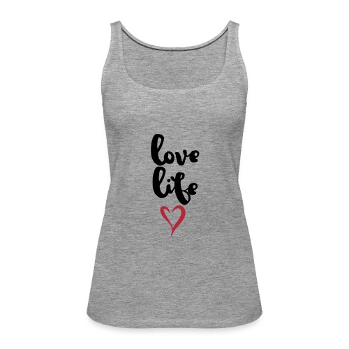 Damen Premium Top Love Life - Frauen Premium Tank Top