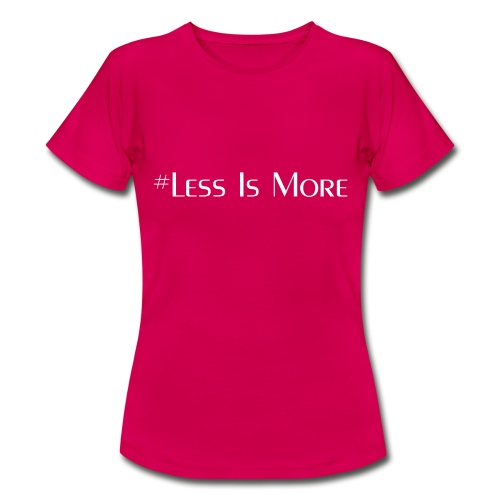 #Less Is More - T-shirt Femme
