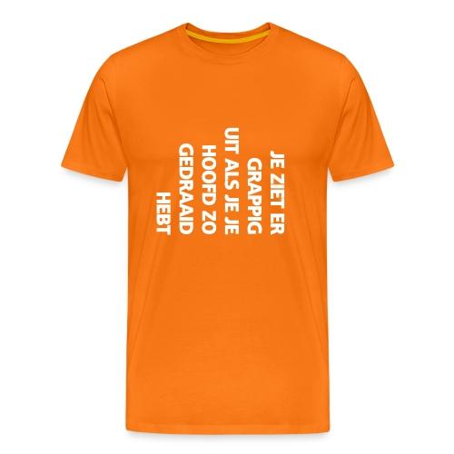 Koningsdagshirt: Je ziet er grappig uit als je je hoofd zo gedraaid hebt - Mannen Premium T-shirt