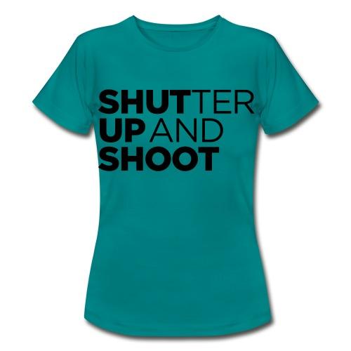 Shutter up and Shoot  - Women's T-Shirt