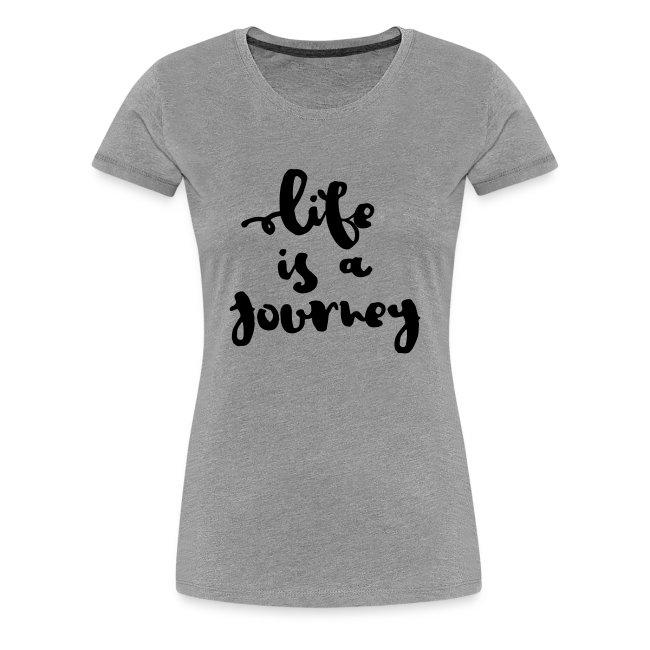 "Damen Premium T-Shirt ""Life is a journey"""
