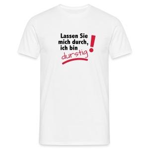 Lassen Sie mich durch, ich bin durstig! - Männer T-Shirt