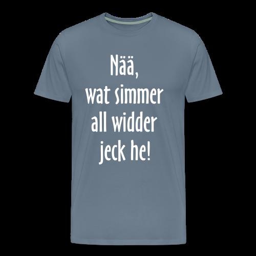 Nää, wat simmer all widder jeck he! - Männer Premium T-Shirt