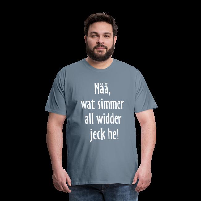 Nää, wat simmer all widder jeck he! (Weiß) Premium Herren T-Shirt