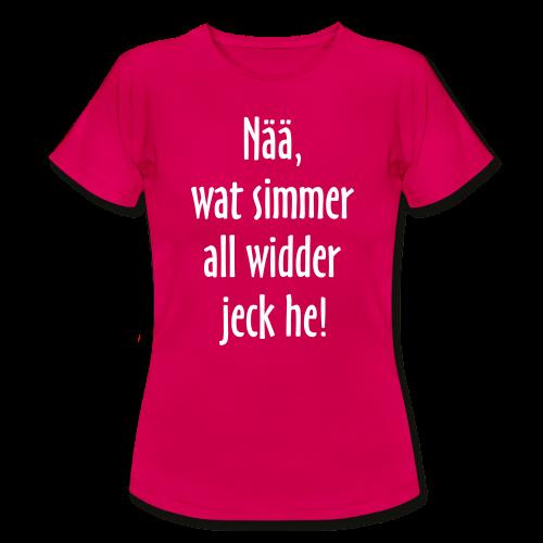 Nää, wat simmer all widder jeck he! - Frauen T-Shirt