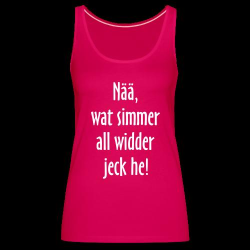 Nää, wat simmer all widder jeck he! - Frauen Premium Tank Top