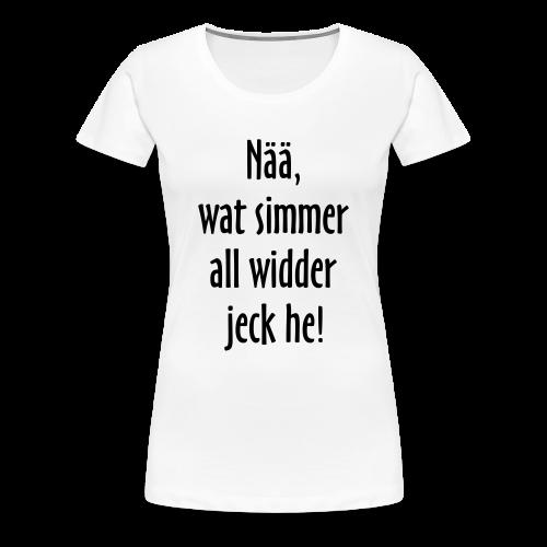 Nää, wat simmer all widder jeck he! - Frauen Premium T-Shirt