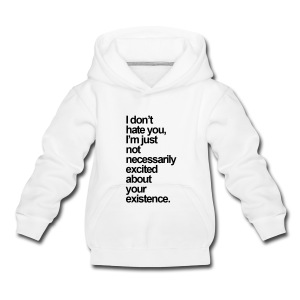 I AM JUST NOT EXCITED ABOUT YOUR EXISTENCE Hoodies - Kids' Premium Hoodie