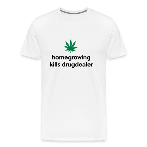 Homegrowing kills drugdealer - Männer Premium T-Shirt