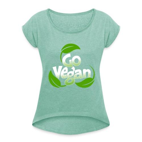 Go vegan Shirt Damen - Frauen T-Shirt mit gerollten Ärmeln