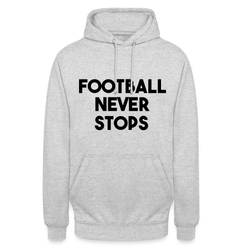 Football never stops Hoodie - Unisex Hoodie