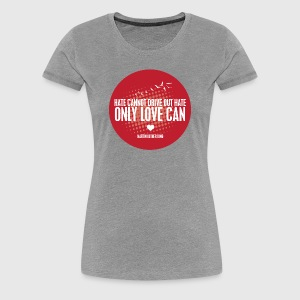 LOVE - MARTIN LUTHER KING - Dame premium T-shirt