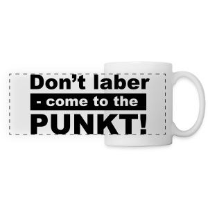 Tasse - Don't laber, come to the punkt! - Panoramatasse
