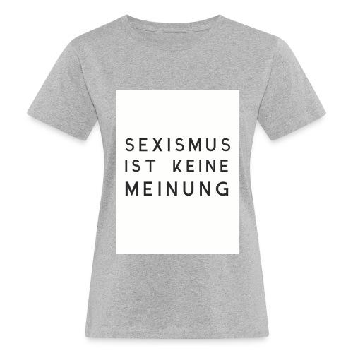 Frauen Bio-T-Shirt Sexismus ist keine Meinung grau - Frauen Bio-T-Shirt