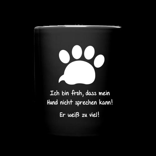 Mein Hund weiß alles! Tasse - Tasse einfarbig