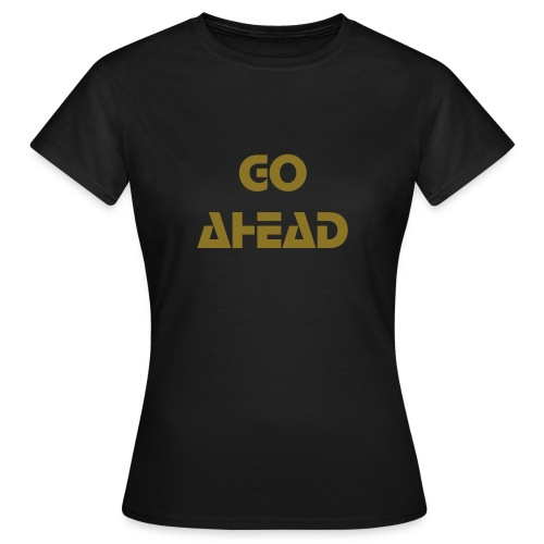 Go ahead - black gold - Frauen T-Shirt