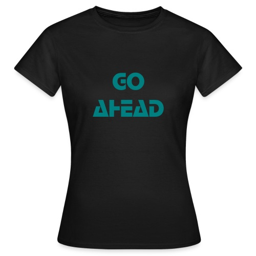 Go ahead - black smaragd - Frauen T-Shirt