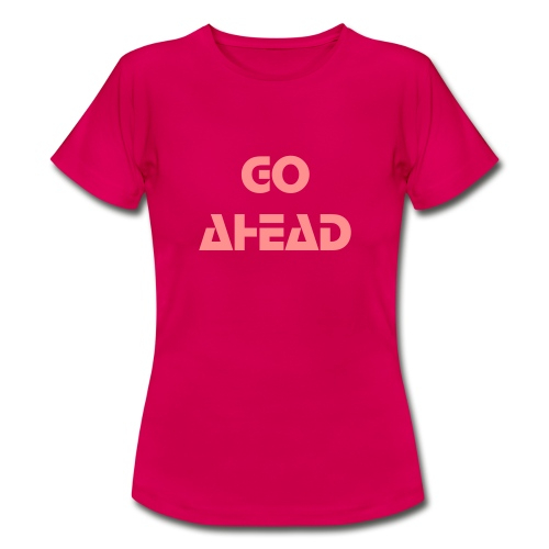 Go ahead - pink - Frauen T-Shirt