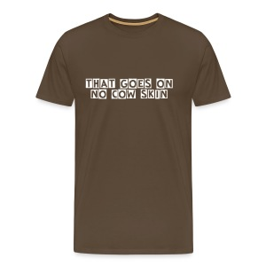 That goes on no cow skin - Männer Premium T-Shirt