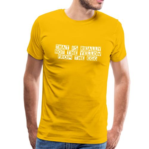 That is really not the yellow from the egg - Männer Premium T-Shirt