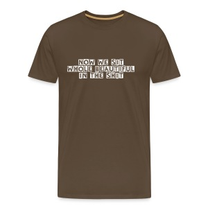 Now we sit whole beautiful in the shit - Männer Premium T-Shirt