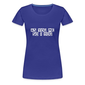 As you me so I you - Frauen Premium T-Shirt