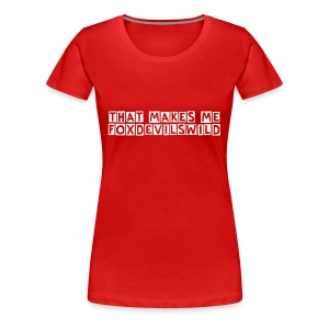 That makes me foxdevilswild - Frauen Premium T-Shirt