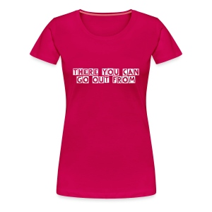 There you can go out from - Frauen Premium T-Shirt