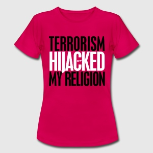 terrorism - hijacked my religion - Dame-T-shirt