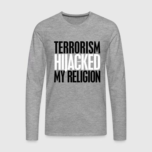 terrorism - hijacked my religion - Herre premium T-shirt med lange ærmer